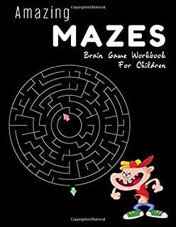 Amazing mazes brain game workbook for children: Fun and challenging kids books labyrinth extremely exciting activity games...