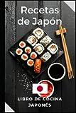 Recetas Japonesas: Libro de cocina de Japón. Recetas fáciles y deliciosas...