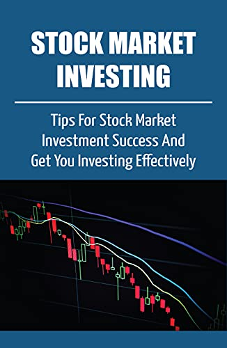 Stock Market Investing: Tips For Stock Market Investment Success And Get You Investing Effectively: Start Investing Effectively. (English Edition)