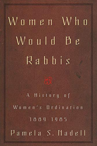 Women Who Would Be Rabbis: A History of Women's Ordination 1889-1985