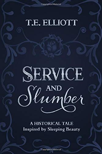 Service and Slumber: A Historical Tale Inspired by Sleeping Beauty (The Beast's Legacy, Band 2)