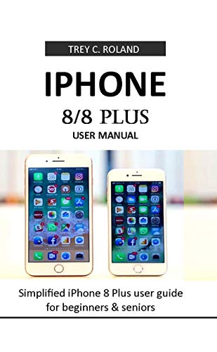 iPhone 8/8 Plus User Manual: Simplified iPhone 8 Plus user guide for beginners & seniors (English Edition)