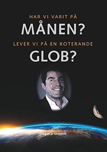 Har vi varit på månen? Lever vi på en roterande glob?