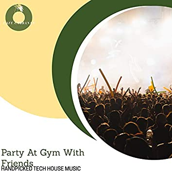 Party At Gym With Friends - Handpicked Tech House Music