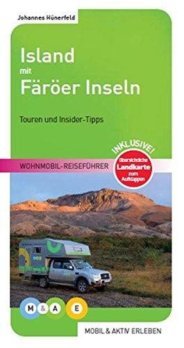Island mit Färöer Inseln: Wohnmobil-Reiseführer (MOBIL & AKTIV ERLEBEN - Wohnmobil-Reiseführer / Touren und Insider-Tipps)