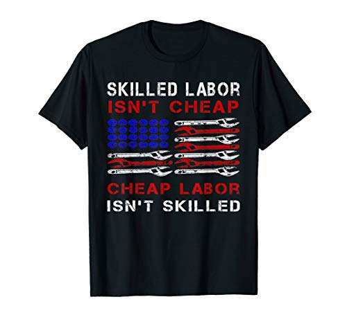 Skilled Labor Isn't Cheap shirt American Flag Labor Day Tee T-Shirt