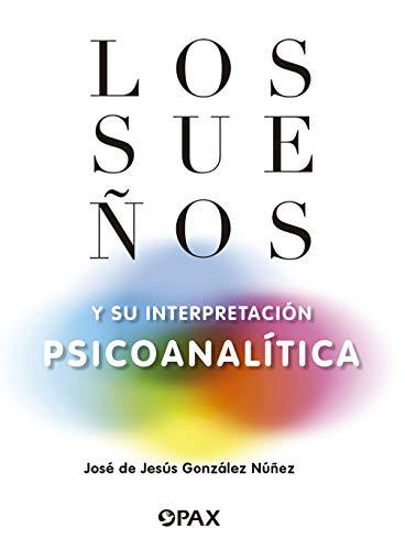 Los sueños y su interpretación psicoanalítica (Spanish Edition)
