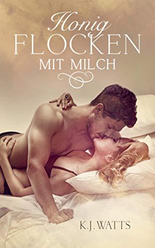 Honigflocken mit Milch: Erotischer Roman