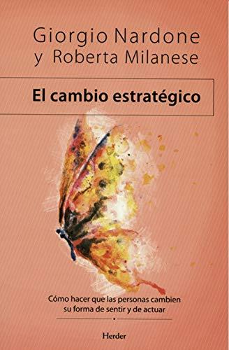 El cambio estratégico: Cómo hacer que las personas cambien su forma de sentir y de actuar (Spanish