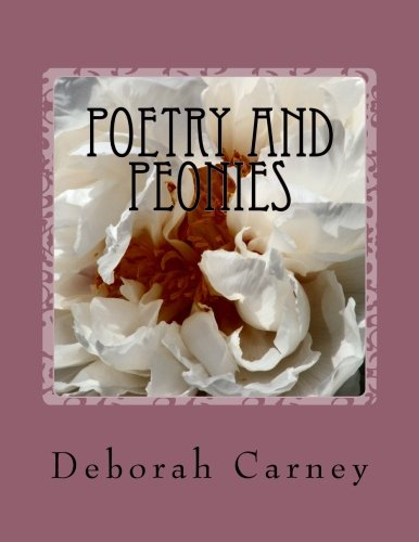 Poetry and Peonies: Photography of Japanese Tree Peonies Combined with Poetry and Garden Quotations