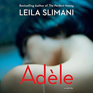 Adèle     A Novel              Written by:                                                                                                                                 Leila Slimani                               Narrated by:                                                                                                                                 Finty Williams                      Length: 5 hrs and 13 mins     2 ratings     Overall 3.5