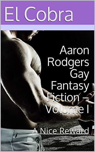 Aaron Rodgers Gay Fantasy Fiction – Volume I: A Nice Reward