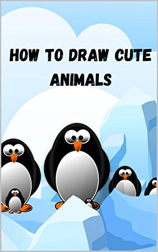 How to Draw Cute Animals: A Fun and Simple Step-By-Step Drawing for Kids to Learn cute stuff for Kids 4-8 (English Edition)