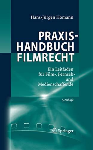 Praxishandbuch Filmrecht: Ein Leitfaden für Film-, Fernseh- und Medienschaffende