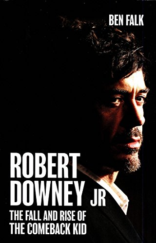 Robert Downey Jr.: The Fall and Rise of the Comeback Kid (English Edition)