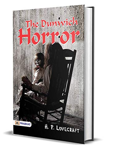 The Dunwich Horror : H. P. Lovecraft's Best Classic Horror Thrillers (Best Classic Horror Novels of All Time) (English Edition)