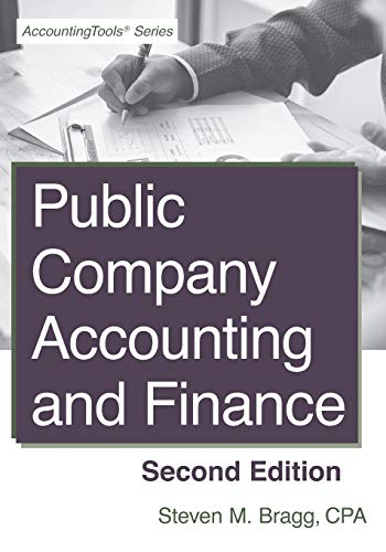 Compare Textbook Prices for Public Company Accounting and Finance: Second Edition 2 Edition ISBN 9781938910906 by Bragg, Steven M.