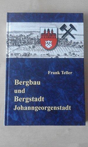 Bergbau und Bergstadt Johanngeorgenstadt (1654 - 1945).