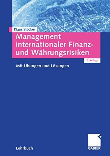 Management internationaler Finanz- und Währungsrisiken: Mit Übungen  und Lösungen