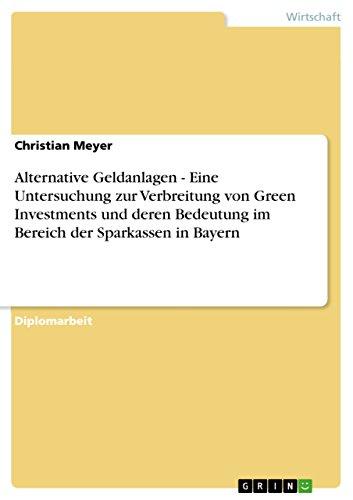 Alternative Geldanlagen - Eine Untersuchung zur Verbreitung von Green Investments und deren Bedeutung im Bereich der Sparkassen in Bayern