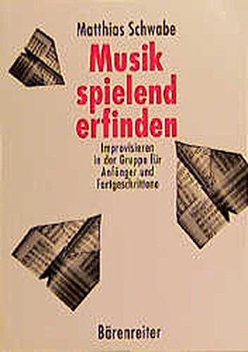 Musik spielend erfinden: Improvisieren in der Gruppe für Anfänger und Fortgeschrittene. Buch