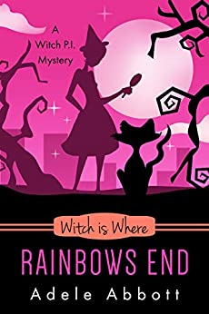 Witch Is Where Rainbows End (A Witch P.I. Mystery Book 40) by [Adele Abbott]