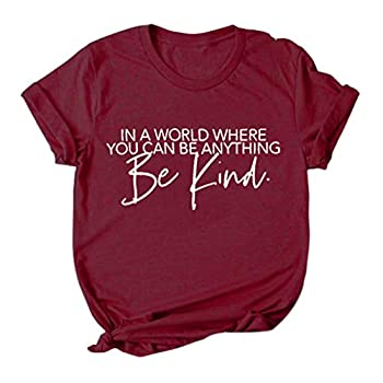 Be Kind T Shirts Women s Cute Blessed Shirt Funny Inspirational Teacher Tees in A World Where You Can Be Anything Tops Wine
