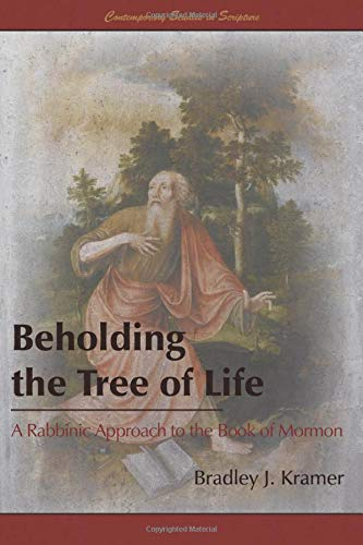 Beholding the Tree of Life: A Rabbinic Approach to the Book of Mormon (Contemporary Studies in Scripture)