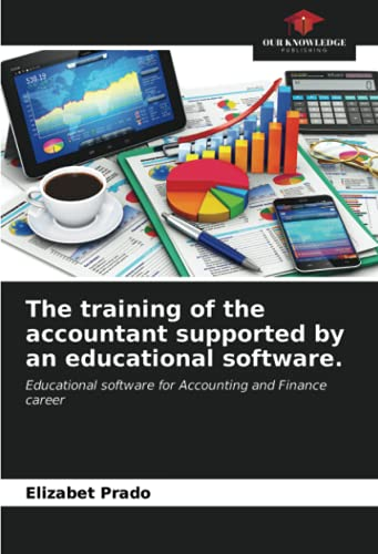 Compare Textbook Prices for The training of the accountant supported by an educational software.: Educational software for Accounting and Finance career  ISBN 9786203997217 by Prado, Elizabet