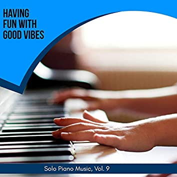 Having Fun With Good Vibes - Solo Piano Music, Vol. 9