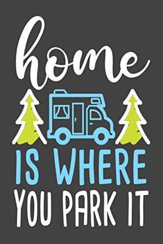 Home Is Where You Park It Camping Journal: Blank Lined Notebook...