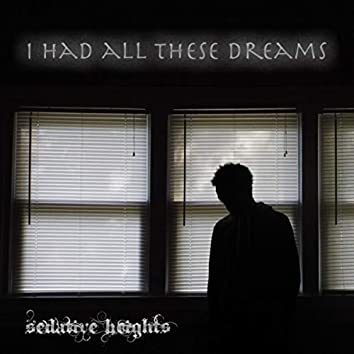 I had all these dreams