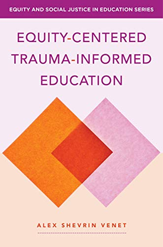 Compare Textbook Prices for Equity-Centered Trauma-Informed Education Equity and Social Justice in Education  ISBN 9780393714739 by Venet, Alex Shevrin