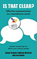 Is That Clear?: Effective communication in a neurodiverse world
