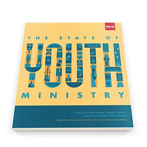 The State of Youth Ministry: How Churches Reach Today's Teens - and What Parents Thinks About It
