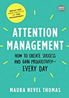 Attention Management: How to Create Success and Gain Productivity - Every Day (Ignite Reads)