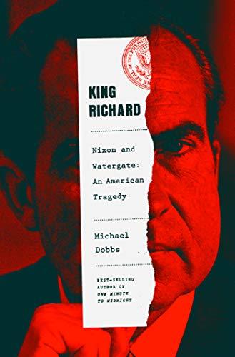 King Richard: Nixon and Watergate--An American Tragedy (English Edition)