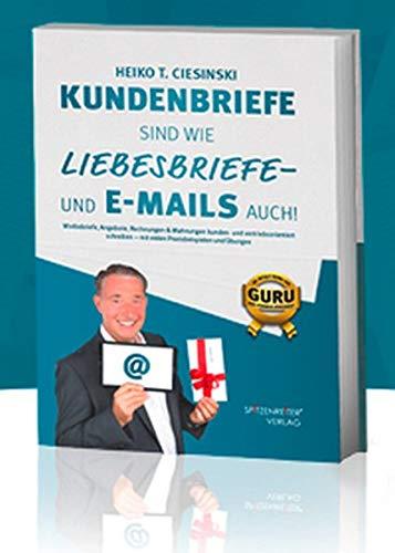 Kundenbriefe sind wie Liebesbriefe - und E-Mails auch: Werbebriefe, Angebote, Rechnungen & Mahnungen kunden- und vertriebsorientiert schreiben – mit vielen Praxisbeispielen und Übungen