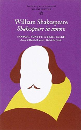 Shakespeare in amore. Canzoni, sonetti e brani scelti. Testo inglese a fronte