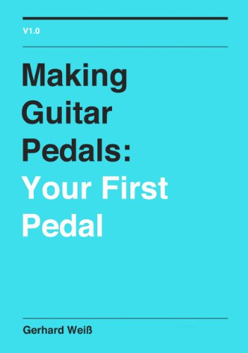 Making Guitar Pedals: Your First Pedal (English Edition)