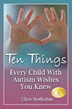 By Ellen Notbohm - Ten Things Every Child with Autism Wishes You Knew (2/17/07)