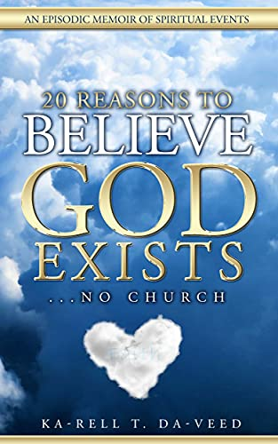 20 Reasons to Believe God Exists....NO CHURCH: An Episodic Memoir of Spiritual Events