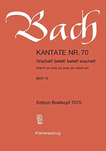 Kantate BWV 70 Wachet! betet! betet! wachet! - 26. Sonntag nach Trinitatis - Klavierauszug (EB 7070)