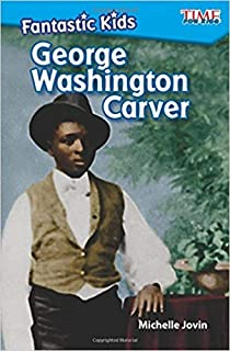 [Michelle Jovin] Fantastic Kids: George Washington Carver - TIME for Kids - 2nd Grade Reading Level -Beginning Readers (Nonfiction Readers)-SoftCover
