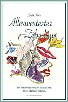 Allerwertester Zebedäus: Eine Wörterweide deutscher Sprachschätze, die uns lebenslang begleiten. (German Edition) by [Sylvia Koch, Ewa Rößler]
