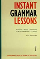Instant Grammar Lessons: Photocopieable Lessons for Intermediate Classes (Instant Lessons Series) by Alan Battersby(1997-01-01)