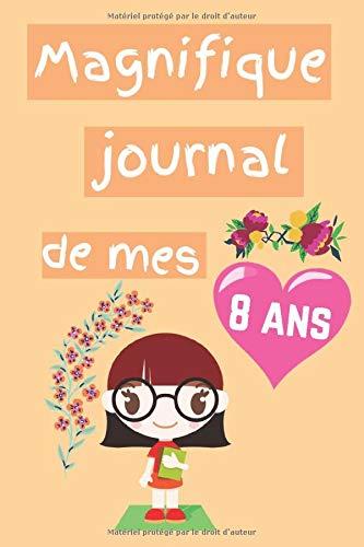 Magnifique journal de mes 8 ans: carnet intime pour filles de 8 ans -  Idée Cadeau pour fille de 8 ans- 100 pages...
