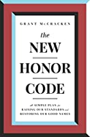 The New Honor Code: A Simple Plan for Raising Our Standards and Restoring Our Good Names
