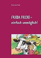 Frieda Fricke - einfach unmoeglich!