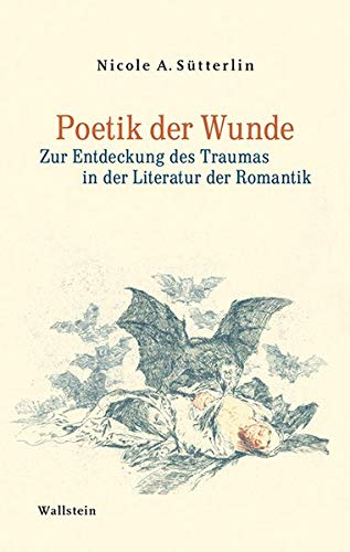 Poetik der Wunde: Zur Entdeckung des Traumas in der Literatur der Romantik